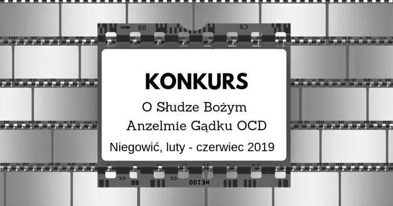 Konkurs oSłudze Bożym Ojcu Anzelmie Gądku OCD Niegowić , luty – czerwiec 2019